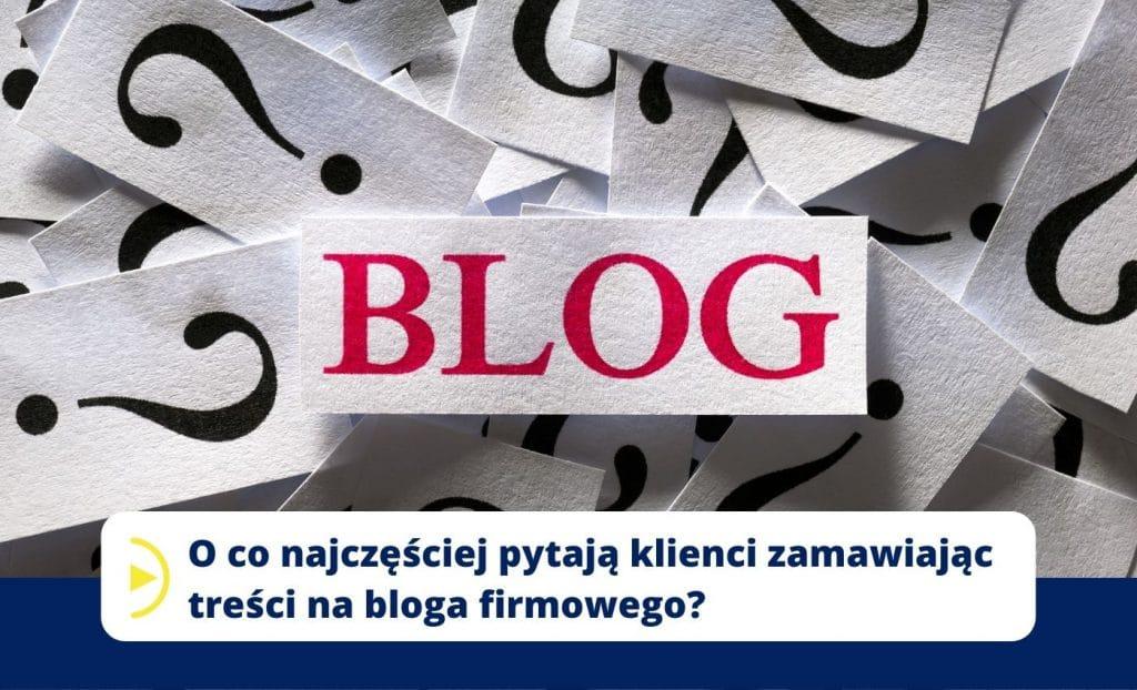 O co najczęściej pytają klienci zamawiając treści na bloga firmowego