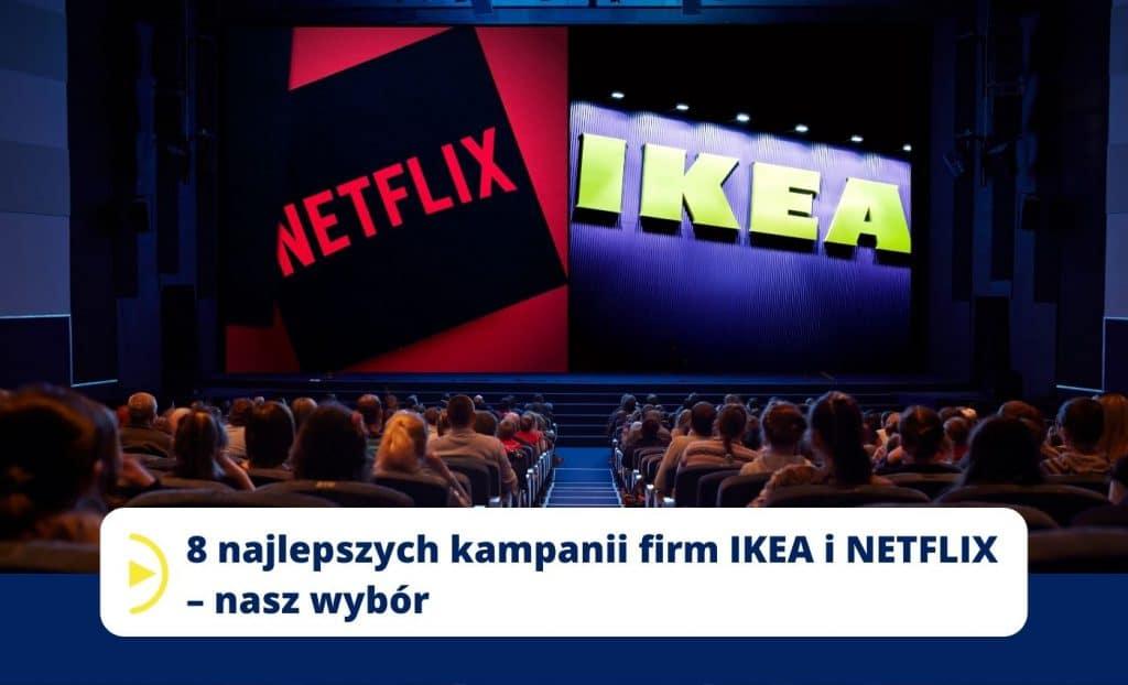 8 najlepszych kampanii firm IKEA i NETFLIX – nasz wybór