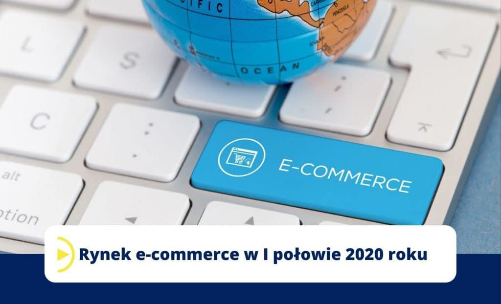 Rynek e-commerce w I połowie 2020 roku